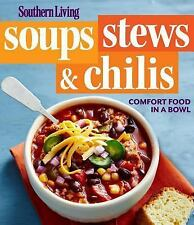 NEW Southern Living Soups, Stews and Chilis: Comfort Food in a Bowl