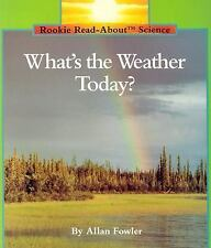 Rookie Read-About Science Ser. Weather and Seasons: What's the Weather Today?...