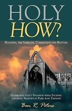 Holy How? : Holiness, the Sabbath, Communion and Baptism by Ben Peters (2013,...