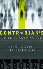 A Contrarian's Guide to Knowing God: Spirituality for the Rest of Us Osborne, L
