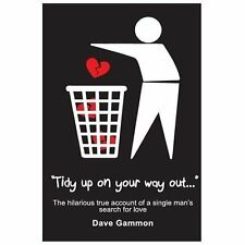 Tidy up on Your Way Out : The Hilarious True Account of a Single Man's Search...