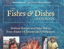 The Fishes & Dishes Cookbook: Seafood Recipes and Salty Stories from Alaska's Co