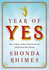 The Year of Yes : How to Dance It Out, Stand in the Sun and Be Your Own...