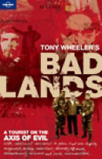 Bad Lands: A Tourist on the Axis of Evil (Lonely Planet Travel Literature), Tony