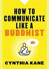 Very Good, How to Communicate Like a Buddhist, Kane, Cynthia, Book
