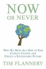 Now or Never: Why We Must Act Now to End Climate Change and Create a Sustainable