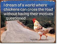 I Dream Of A World Where A Chicken... weathered metal sign 415mm x 320mm (de)