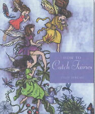 How to Catch Fairies: Invite the Magick of the Fairy Folk into Your Life by Ser