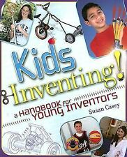 Kids Inventing! : A Handbook for Young Inventors by Susan Casey (2005,...