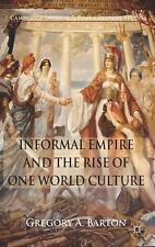 NEW - Informal Empire and the Rise of One World Culture by Barton, G.