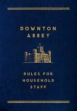 DOWNTOWN ABBEY: RULE FOR THE HOUSEHOLD STAFF - 2014 HARDCOVER ~ NEW