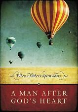 A Man After God's Heart: When a Father's Spirit Soars, Thomas Nelson, New