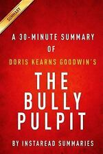 The Bully Pulpit - a 30-Minute Instaread Chapter-by-Chapter Summary :...