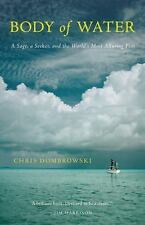 Body of Water : A Sage, a Seeker, and the World's Most Alluring Fish by Chris...