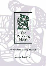 The Believing Heart : An Invitation to Story Theology by C. S. Song (1999,...