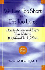 We Live Too Short and Die Too Long: How to Achieve and Enjoy Your Natural 100-Ye