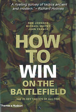 HOW TO WIN ON THE BATTLEFIELD 25 KEY FACTORS OF ALL TIME JOHNSON, WHITBY, FRANCE
