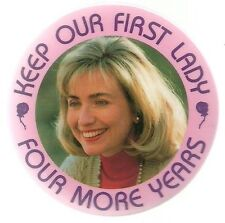 KEEP OUR FIRST LADY HILLARY CLINTON FOUR MORE YEARS POLITICAL PIN