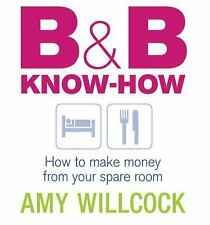 B & B Know-How: How to Make Money from Your Spare Room, Willcock, Amy, New Books