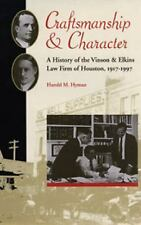 Craftsmanship and Character: A History of the Vinson & Elkins Law Firm of Housto