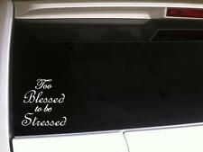 "Too Blessed Stressed Vinyl Car Decal 6""F73 Christian Church Religious Jesus Love"