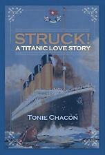Struck! a Titanic Love Story by Tonie Chacon (2015, Paperback)