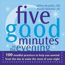 Five Good Minutes in the Evening: 100 Mindful Practices to Help You Unwind from