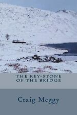 The Key-Stone of the Bridge by Craig Meggy (2014, Paperback)