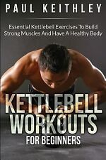 Kettlebell Workouts for Beginners: Essential Kettlebell Exercises to Build...