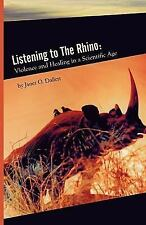 Listening to the Rhino : Violence and Healing in a Scientific Age by Janet...