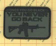 PVC patch ONCE YOU GO BLACK YOU NEVER GO BACK Morale M4 M4A1 Colt Army Olive
