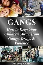 Gangs : How to Keep Your Children Away from Gangs, Drugs and Violence by...