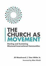 The Church as Movement: Starting and Sustaining Missional-Incarnational Communit