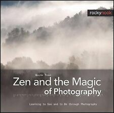 Zen and the Magic of Photography: Learning to See and to Be through Ph-ExLibrary