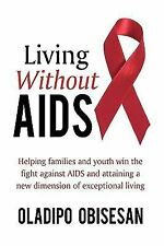 Living Without AIDS: Helping families and youth win the fight against -ExLibrary