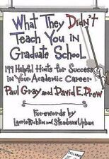 What They Didn't Teach You in Graduate School: 199 Helpful Hints for Success in