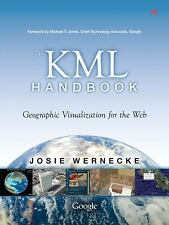 The KML Handbook: Geographic Visualization for the Web by Wernecke, Josie