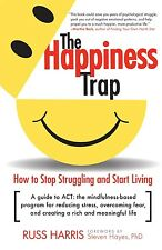 The Happiness Trap: How to Stop Struggling and Start Living by Russ (Paperback)