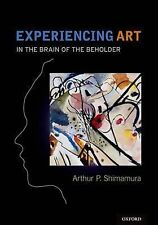 Experiencing Art: In the Brain of the Beholder, Shimamura, Arthur, New Condition