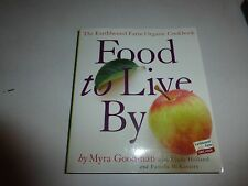 Food to Live by: The Earthbound Farm Organic Cookbook by Myra Goodman PB B260