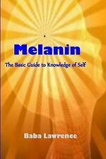 Melanin : The Basic Guide to Knowledge of Self by Baba Lawrence (2014,...