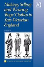 The History of Retailing and Consumption: Making, Selling and Wearing Boys'...