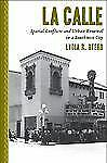 La Calle: Spatial Conflicts and Urban Renewal in a Southwest City, Lydia R. Oter