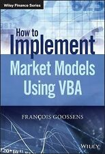The Wiley Finance Ser.: How to Implement Market Models Using VBA by Francois...
