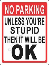 """NO PARKING UNLESS YOUR STUPID  9"""" x 12"""" ALUMINUM SIGN - highway signs -"""