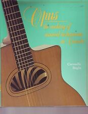 Opus : The Making of Musical Instruments in Canada by Carmelle Begin