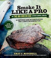 Smoke It Like a Pro on the Big Green Egg and Other Ceramic Cookers : An...