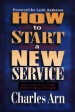 How to Start a New Service: Your Church Can Reach New People, Arn, Charles, Good