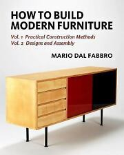 How to Build Modern Furniture : Vol. 1: Practical Construction Methods, Vol....