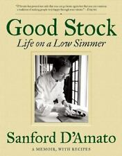 Good Stock: Life on a Low Simmer, D'Amato, Sanford, Very Good Book